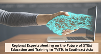 Regional Experts Meeting on the Future of STEM Education and Training in TVETs in Southeast Asia