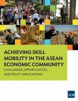 Achieving Skill Mobility in the ASEAN Economic Community: Challenges, Opportunities, and Policy Implications