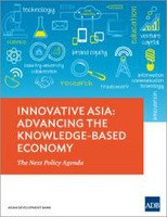 Innovative Asia: Advancing the Knowledge-Based Economy - The Next Policy Agenda