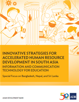 Innovative Strategies for Accelerated Human Resource Development in South Asia: Information and Communication Technology for Education—Special Focus on Bangladesh, Nepal, and Sri Lanka