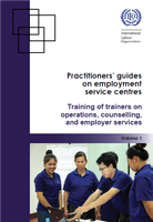 Practitioners' guides on employment service centres: Training of trainers on operations, counselling, and employer services (Volume 1)